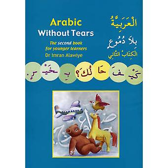 Arabic without Tears - The Second Book for Younger Learners - Bk. 2 by