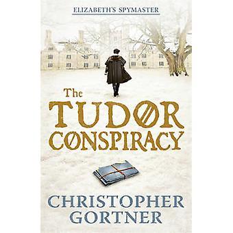 Die Tudor Verschwörung - Elizabeths Spymaster zwei von Christopher Gortne