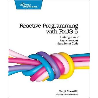 Reactive Programming with RxJS - Untangle Your Asynchronous JavaScript