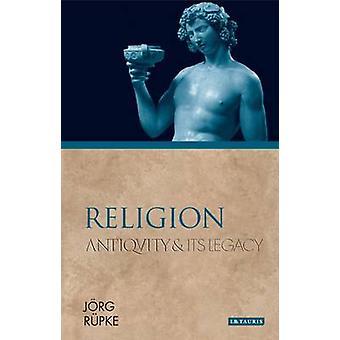 Religie - oudheid and Its Legacy door Jorg Rupke - 9781780761701 boek