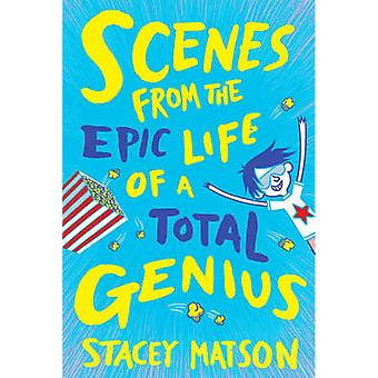 Scenes from the Epic Life of a Total Genius by Stacey Matson - 978178