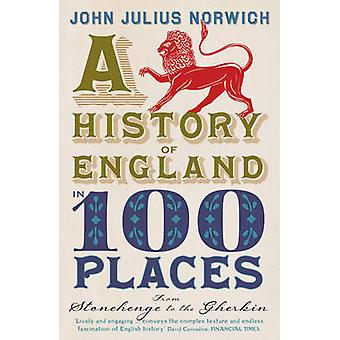 A History of England in 100 Places - From Stonehenge to the Gherkin by