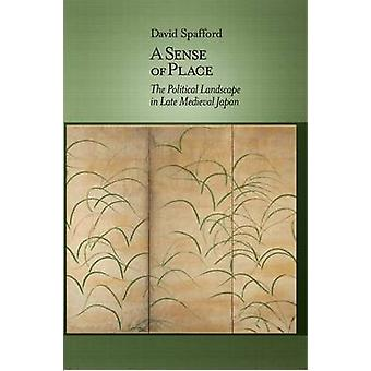 A Sense of Place - The Political Landscape in Late Medieval Japan by D