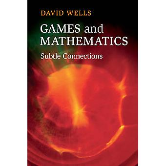 Games and Mathematics - Subtle Connections by David Wells - 9781107690