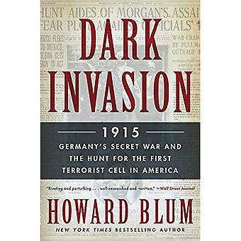 Mörka Invasion: 1915: Tysklands hemliga krig och jakten på den första Terrorist cellen i Amerika