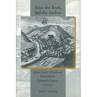 Seize the Book, Jail the Author : Johann Lorenz Schmidt and Censorship in Eighteenth-Century Germany