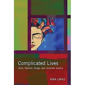 Complicated Lives: Girls, Parents, Drugs, and Juvenile Justice (Rutgers Series in Childhood Studies)