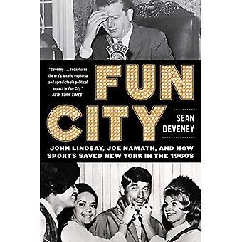Fun City: John Lindsay, Joe Namath, and How Sports� Saved New York in the 1960s
