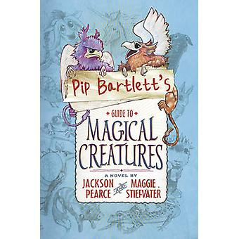 Pip Bartlett's Guide to Magical Creatures by Maggie Stiefvater - 9781