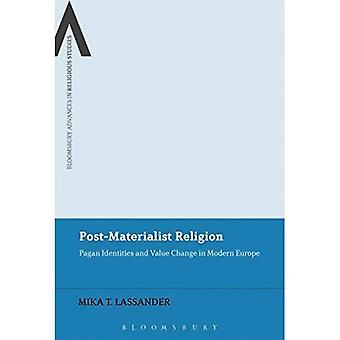 Post materialistinen uskonto: Pagan identiteetit ja arvonmuutos nyky-Euroopassa (Bloomsbury kehitys Uskontotiede)