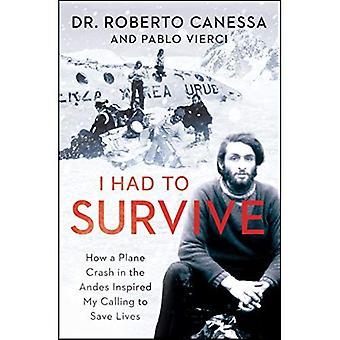 J'ai dû survivre: comment un accident d'avion dans les Andes inspiré ma vocation de sauver des vies