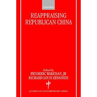 Reappraising Republican China by Wakeman & Frederic E. & Jr.