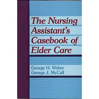 The Nursing Assistants Casebook of Elder Care by Weber & George H.