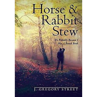 Horse  Rabbit Stew Its Probably Because I Was A Breech Birth by Street & J. Gregory