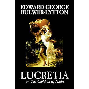 Lucretia door Edward George Lytton BulwerLytton fictie klassiekers door BulwerLytton & Edward George