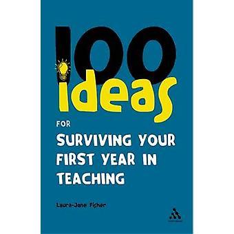100 ideeën voor het overleven van het eerste jaar in het onderwijs door Fisher & LauraJane