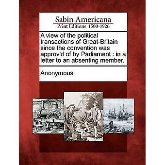 En visning av politiske transaksjonene for GreatBritain siden konvensjonen var approvd av av parlamentet i et brev til en absenting medlem. av anonym
