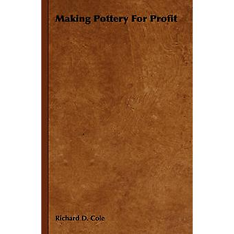 Making Pottery for Profit by Cole & Richard D.