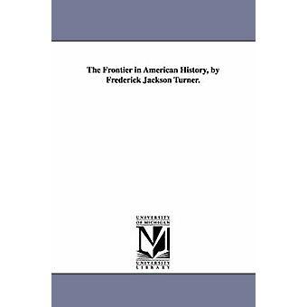フレデリック ・ ジャクソン ・ ターナーによってアメリカの歴史のフロンティア。フレデリック ・ ジャクソン ・ ターナーによって