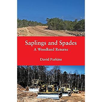 Saplings and Spades - A Woodland Returns by David Parkins - 9781786231