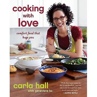 Cooking with Love - Comfort Food That Hugs You by Carla Hall - Genevie