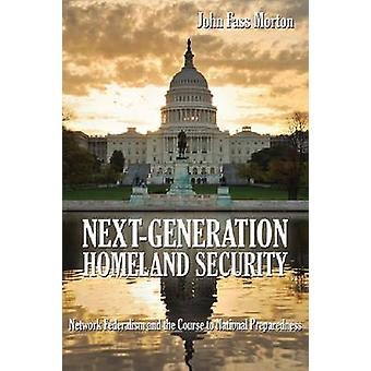Next-Generation Homeland Security - Network Federalism and the Course