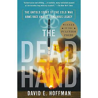 The Dead Hand - The Untold Story of the Cold War Arms Race and Its Dan