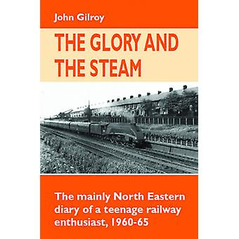 The Glory and the Steam - The Mainly North-Eastern Diary of a Teenage