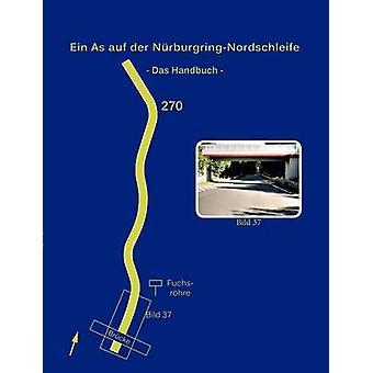 Ein As auf der NrburgringNordschleife  Das Handbuch by Fries & Wolfgang