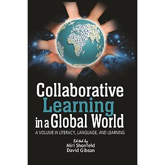 Collaborative Learning in a Global World by Edited by Miri Shonfield & Edited by David Gibson
