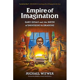 Empire of Imagination  Gary Gygax and the Birth of Dungeons amp Dragons by Michael Witwer