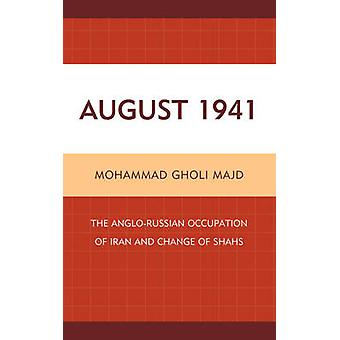 August 1941 The AngloRussian Occupation of Iran and Change of Shahs by Majd & Mohammad Gholi