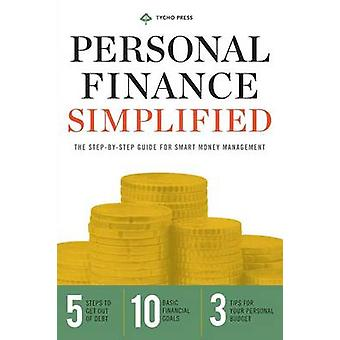 Personal Finance Simplified The StepByStep Guide for Smart Money Management by Tycho Press
