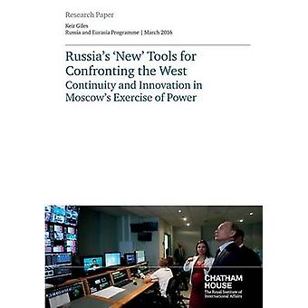 Russias New Tools for Confronting the West Continuity and Innovation in Moscows Exercise of Power by Keir & Giles