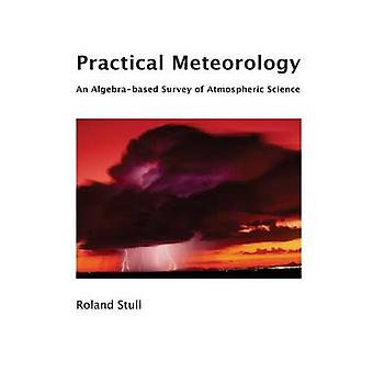 Practical Meteorology An Algebrabased Survey of Atmospheric Science by Stull & Roland