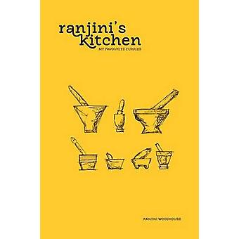 Ranjins Kitchen  My Favourite Curries by Woodhouse & Ranjini