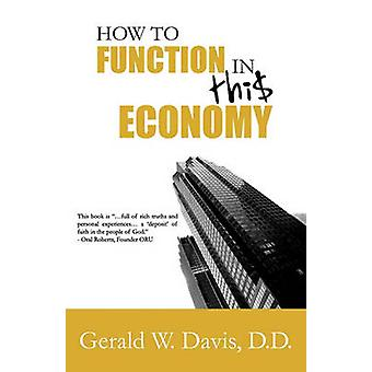 How to Function in this Economy by Davis & Gerald W.