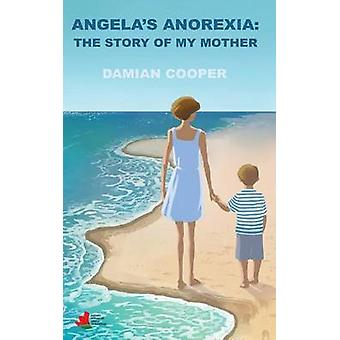 Angelas anorexia The story of my mother by Cooper & Damian