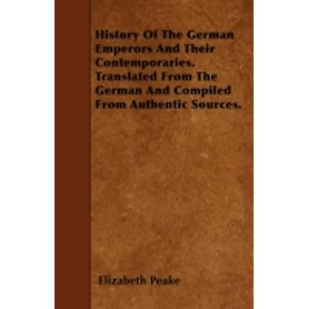History Of The German Emperors And Their Contemporaries. Translated From The German And Compiled From Authentic Sources. by Peake & Elizabeth