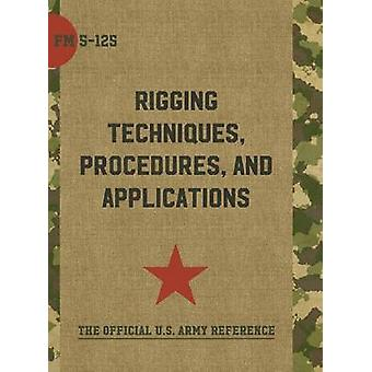 Army Field Manual FM 5125 Rigging Techniques Procedures and Applications by The United States Army