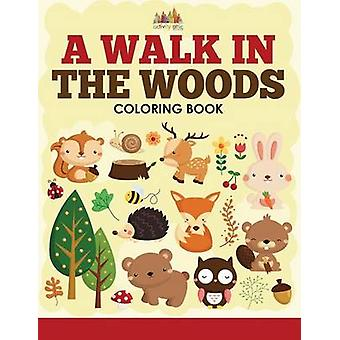 A Walk in the Woods Coloring Book by Activity Attic Books
