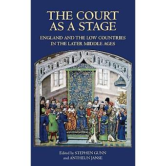 Court as a Stage England and the Low Countries in the Later Middle Ages by Gunn & Steven