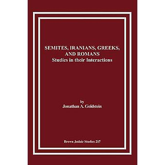 Semites Iranians Greeks and Romans Studies in Their Interactions by Goldstein & Jonathan & A.