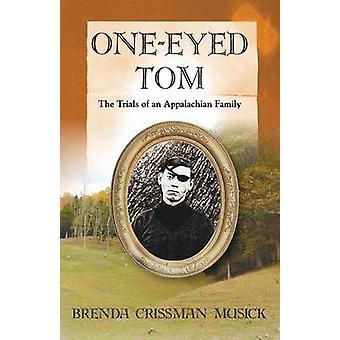 One EyedTom the Trials of an Appalachian Family by Musick & Brenda Crissman