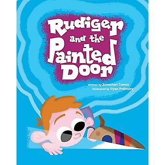 Rudiger and the Painted Door by Toews & Jonathan