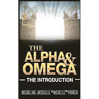The Alpha and Omega The Introduction by Porter & Michelline Jacquelle Michelle
