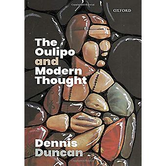 The Oulipo and Modern Thought by Dennis Duncan - 9780198831631 Book