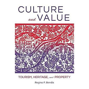 Culture and Value - Tourism - Heritage - and Property by Regina F. Ben
