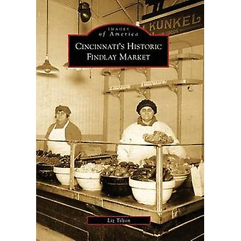 Cincinnati's Historic Findlay Market by Liz Tilton - 9780738560533 Bo