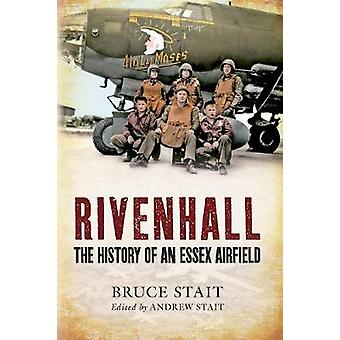 Rivenhall - The History of an Essex Airfield by Bruce A. Stait - 97814